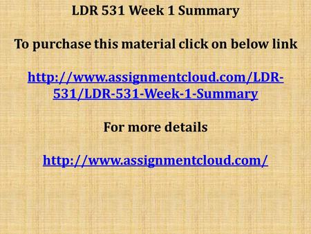 LDR 531 Week 1 Summary To purchase this material click on below link  531/LDR-531-Week-1-Summary For more details