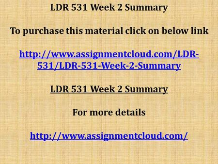 LDR 531 Week 2 Summary To purchase this material click on below link  531/LDR-531-Week-2-Summary LDR 531 Week 2 Summary.