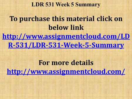 LDR 531 Week 5 Summary To purchase this material click on below link  R-531/LDR-531-Week-5-Summary For more details