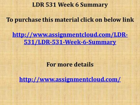 LDR 531 Week 6 Summary To purchase this material click on below link  531/LDR-531-Week-6-Summary For more details