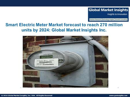 © 2016 Global Market Insights, Inc. USA. All Rights Reserved  Fuel Cell Market size worth $25.5bn by 2024 Smart Electric Meter Market.