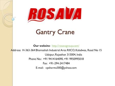 Gantry Crane Our website:  Address: H Bhamashah Industrial Area RIICO, Kaladwas, Road No 15 Udaipur,