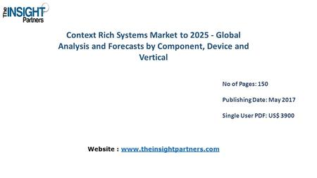 Context Rich Systems Market to Global Analysis and Forecasts by Component, Device and Vertical No of Pages: 150 Publishing Date: May 2017 Single.