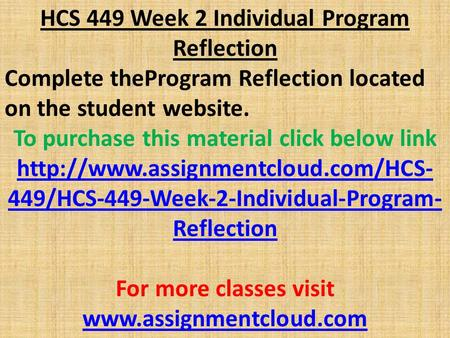 HCS 449 Week 2 Individual Program Reflection Complete theProgram Reflection located on the student website. To purchase this material click below link.