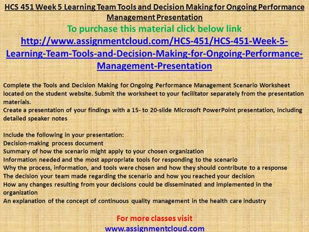 HCS 451 Week 5 Learning Team Tools and Decision Making for Ongoing Performance Management Presentation To purchase this material click below link