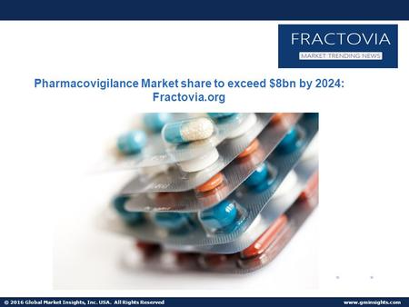 © 2016 Global Market Insights, Inc. USA. All Rights Reserved  U.S. Pharmacovigilance Market to grow at 10.7% CAGR from 2016 to 2024.