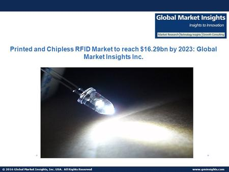 © 2016 Global Market Insights, Inc. USA. All Rights Reserved  Printed and Chipless RFID Market to reach $16.29bn by 2023: Global Market.