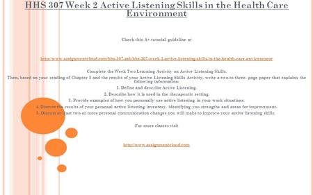 HHS 307 Week 2 Active Listening Skills in the Health Care Environment Check this A+ tutorial guideline at