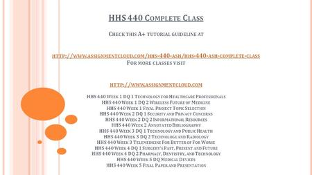 HHS 440 C OMPLETE C LASS C HECK THIS A+ TUTORIAL GUIDELINE AT HTTP :// WWW. ASSIGNMENTCLOUD. COM / HHS ASH / HHS ASH - COMPLETE - CLASS F OR.