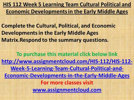HIS 112 Week 5 Learning Team Cultural Political and Economic Developments in the Early Middle Ages Complete the Cultural, Political, and Economic Developments.
