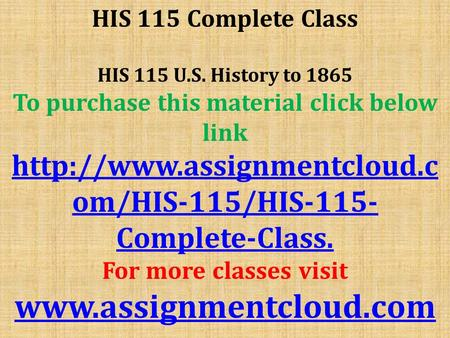 HIS 115 Complete Class HIS 115 U.S. History to 1865 To purchase this material click below link  om/HIS-115/HIS-115- Complete-Class.