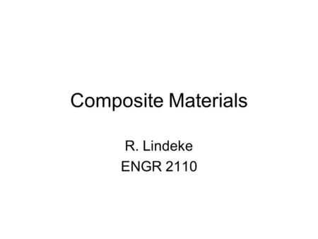Composite Materials R. Lindeke ENGR Introduction A Composite material is a material system composed of two or more macro constituents that differ.