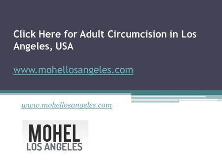 Click Here for Adult Circumcision in Los Angeles, USA - www.mohellosangeles.com