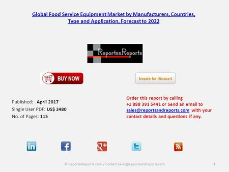 Global Food Service Equipment Market by Manufacturers, Countries, Type and Application, Forecast to 2022 Published: April 2017 Single User PDF: US$ 3480.