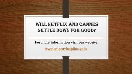Will Netflix and Cannes settle down for good? For more information visit our website