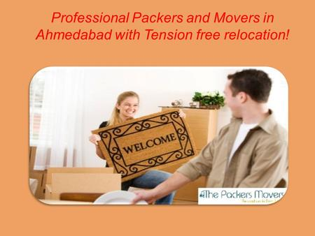 Professional Packers and Movers in Ahmedabad with Tension free relocation!