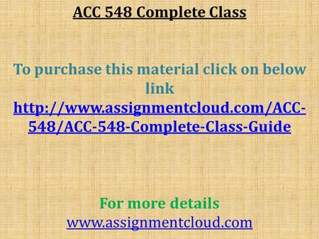 ACC 548 Complete Class To purchase this material click on below link  548/ACC-548-Complete-Class-Guide For more details.