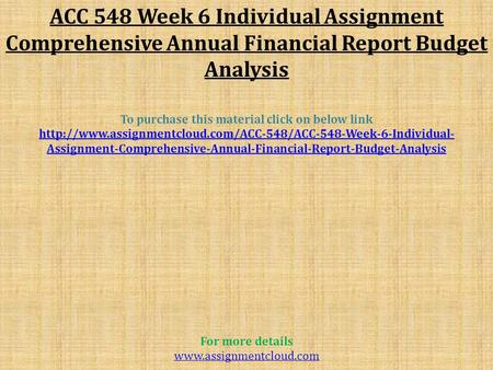 ACC 548 Week 6 Individual Assignment Comprehensive Annual Financial Report Budget Analysis To purchase this material click on below link