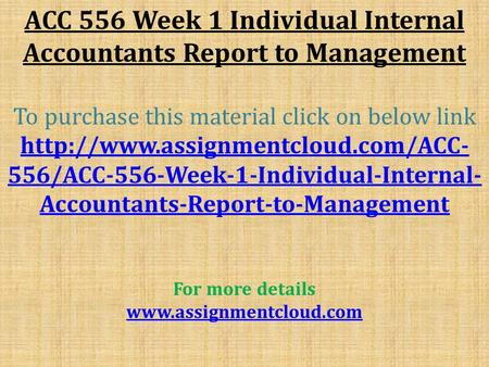 ACC 556 Week 1 Individual Internal Accountants Report to Management To purchase this material click on below link  556/ACC-556-Week-1-Individual-Internal-