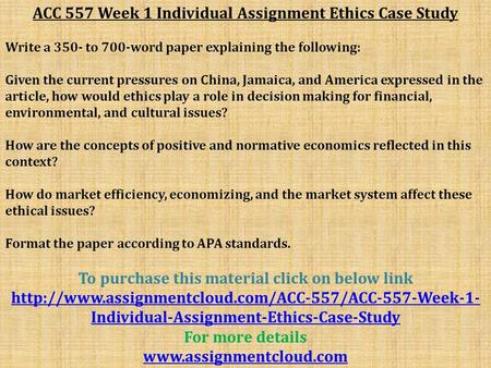 ACC 557 Week 1 Individual Assignment Ethics Case Study Write a 350- to 700-word paper explaining the following: Given the current pressures on China, Jamaica,
