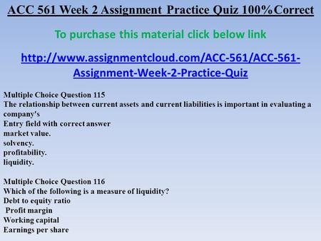ACC 561 Week 2 Assignment Practice Quiz ​ 100%Correct To purchase this material click below link  Assignment-Week-2-Practice-Quiz.