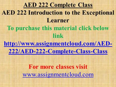 AED 222 Complete Class AED 222 Introduction to the Exceptional Learner To purchase this material click below link  222/AED-222-Complete-Class-Class.
