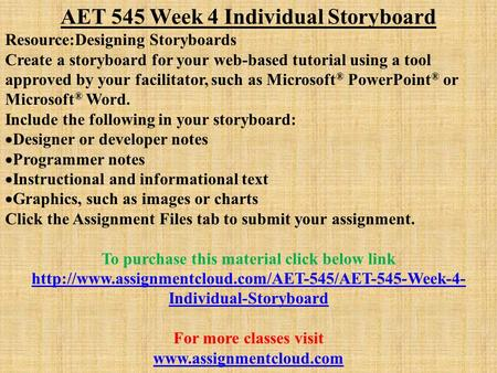 AET 545 Week 4 Individual Storyboard Resource:Designing Storyboards Create a storyboard for your web-based tutorial using a tool approved by your facilitator,