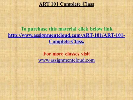 ART 101 Complete Class To purchase this material click below link  Complete-Class. For more classes visit.