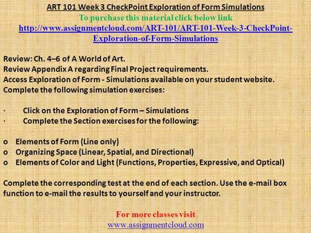 ART 101 Week 3 CheckPoint Exploration of Form Simulations To purchase this material click below link