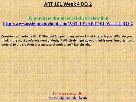 ART 101 Week 4 DQ 2 To purchase this material click below link  Consider Leonardo da Vinci's.