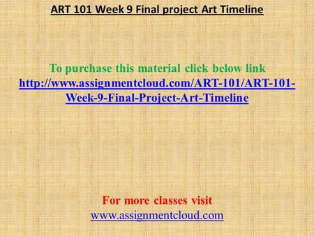 ART 101 Week 9 Final project Art Timeline To purchase this material click below link  Week-9-Final-Project-Art-Timeline.