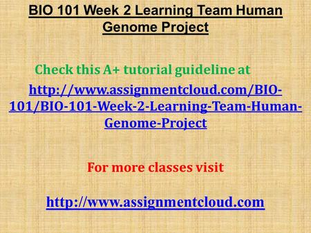BIO 101 Week 2 Learning Team Human Genome Project Check this A+ tutorial guideline at  101/BIO-101-Week-2-Learning-Team-Human-