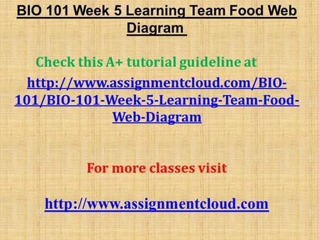 BIO 101 Week 5 Learning Team Food Web Diagram Check this A+ tutorial guideline at  101/BIO-101-Week-5-Learning-Team-Food-
