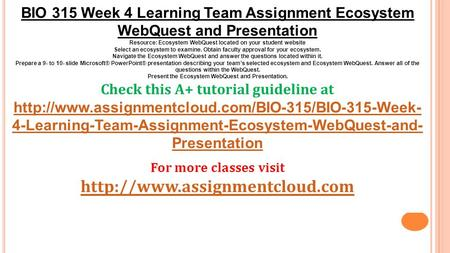 BIO 315 Week 4 Learning Team Assignment Ecosystem WebQuest and Presentation Resource: Ecosystem WebQuest located on your student website Select an ecosystem.