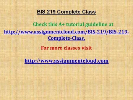 BIS 219 Complete Class Check this A+ tutorial guideline at  Complete-Class. For more classes visit
