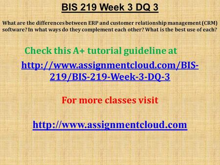 BIS 219 Week 3 DQ 3 What are the differences between ERP and customer relationship management (CRM) software? In what ways do they complement each other?