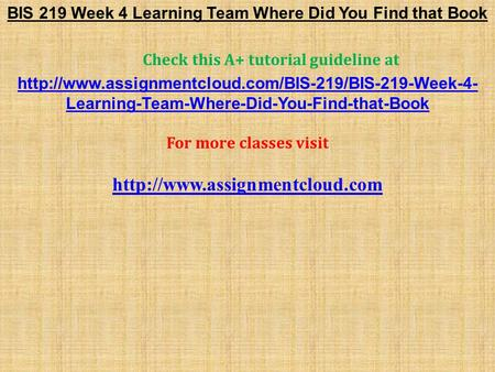 BIS 219 Week 4 Learning Team Where Did You Find that Book Check this A+ tutorial guideline at  Learning-Team-Where-Did-You-Find-that-Book.