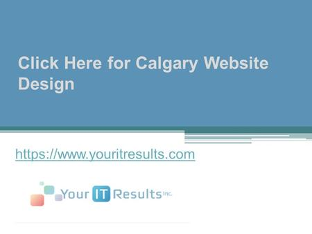 Click Here for Calgary Website Design https://www.youritresults.com.