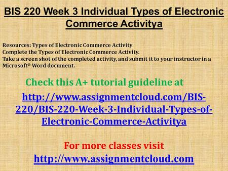 BIS 220 Week 3 Individual Types of Electronic Commerce Activitya Resources: Types of Electronic Commerce Activity Complete the Types of Electronic Commerce.