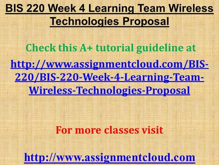 bis 220 information system proposal Bis 220 week 3 team assignment efficiency and collaboration prepare a 350- to 700-word proposal addressing the potential implementation of new information systems.