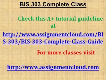 BIS 303 Complete Class Check this A+ tutorial guideline at  S-303/BIS-303-Complete-Class-Guide For more classes visit.