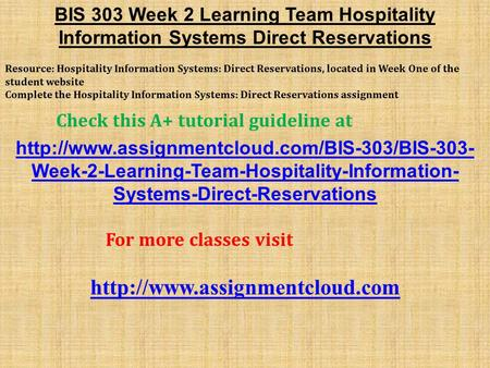 BIS 303 Week 2 Learning Team Hospitality Information Systems Direct Reservations Resource: Hospitality Information Systems: Direct Reservations, located.