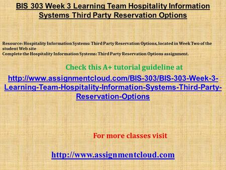 BIS 303 Week 3 Learning Team Hospitality Information Systems Third Party Reservation Options Resource: Hospitality Information Systems: Third Party Reservation.