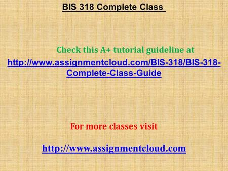 BIS 318 Complete Class Check this A+ tutorial guideline at  Complete-Class-Guide For more classes visit.