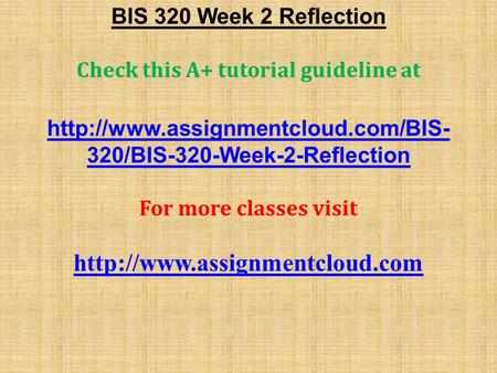 BIS 320 Week 2 Reflection Check this A+ tutorial guideline at  320/BIS-320-Week-2-Reflection For more classes visit.