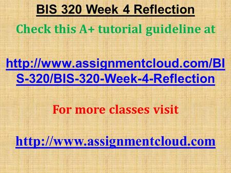 BIS 320 Week 4 Reflection Check this A+ tutorial guideline at  S-320/BIS-320-Week-4-Reflection For more classes visit.