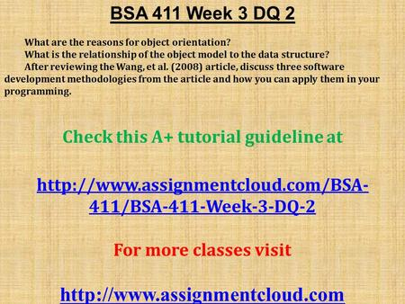 BSA 411 Week 3 DQ 2 What are the reasons for object orientation? What is the relationship of the object model to the data structure? After reviewing the.
