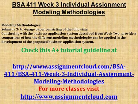 BSA 411 Week 3 Individual Assignment Modeling Methodologies Modeling Methodologies Submit a 3- to 4-page paper consisting of the following: Continuing.