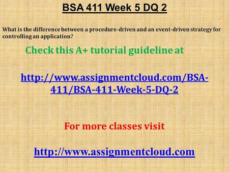 BSA 411 Week 5 DQ 2 What is the difference between a procedure-driven and an event-driven strategy for controlling an application? Check this A+ tutorial.