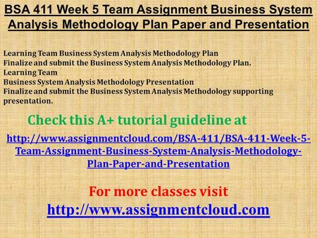 BSA 411 Week 5 Team Assignment Business System Analysis Methodology Plan Paper and Presentation Learning Team Business System Analysis Methodology Plan.